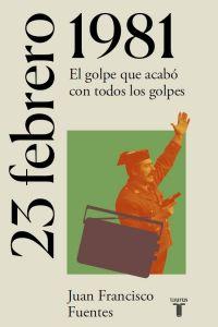 23 de febrero de 1981: El golpe que acabó con todos los golpes