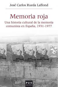 Memoria roja.  Una historia cultural de la memoria comunista en España, 1931-1977