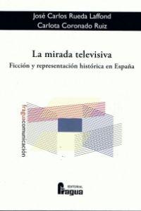 La mirada televisiva. Ficción y representación histórica de España