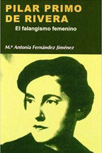 Pilar Primo de Rivera. El falangismo femenino